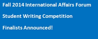 International Affairs Forum Announces Finalists of Fall 2014 Student Writing Competition
